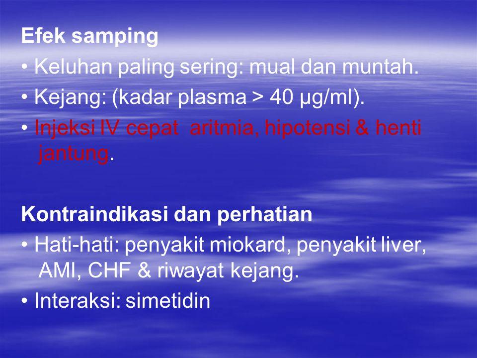Efek samping • Keluhan paling sering: mual dan muntah. • Kejang: (kadar plasma > 40 μg/ml). • Injeksi IV cepat aritmia, hipotensi & henti jantung.