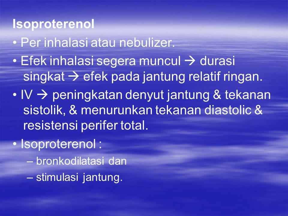 • Per inhalasi atau nebulizer.