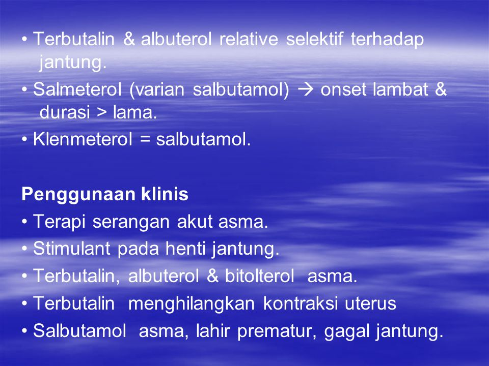 • Terbutalin & albuterol relative selektif terhadap jantung.