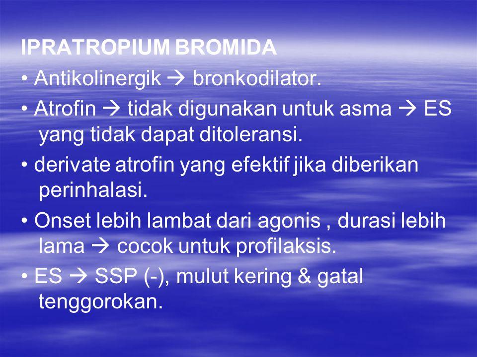 IPRATROPIUM BROMIDA • Antikolinergik  bronkodilator. • Atrofin  tidak digunakan untuk asma  ES yang tidak dapat ditoleransi.
