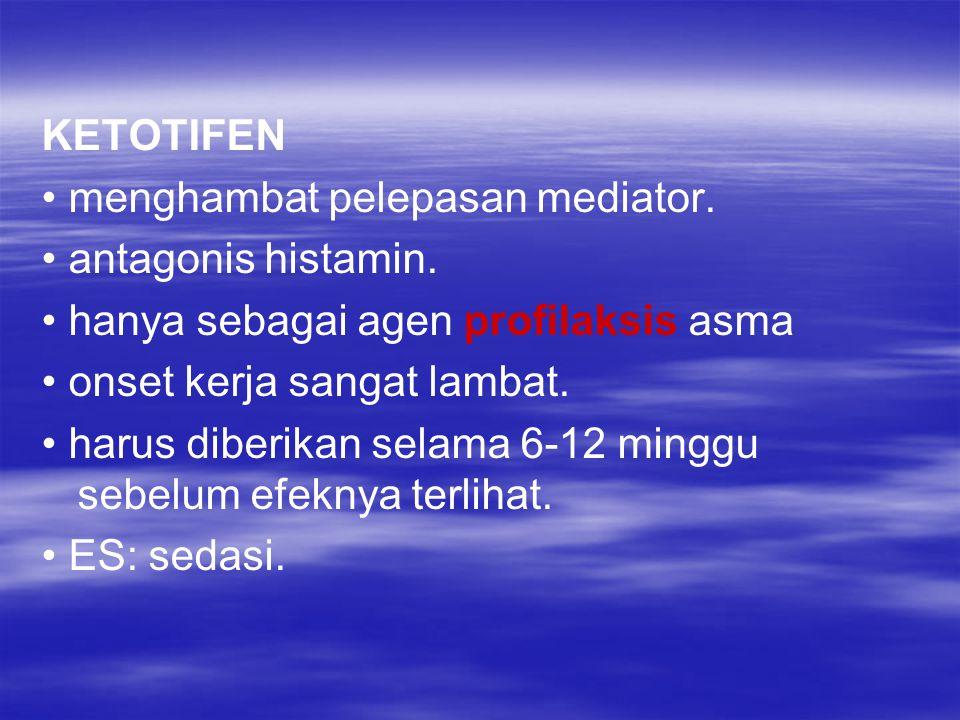 KETOTIFEN • menghambat pelepasan mediator. • antagonis histamin. • hanya sebagai agen profilaksis asma.