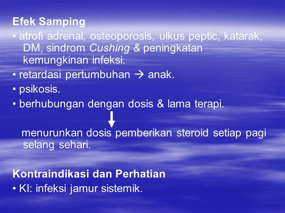 Efek Samping • atrofi adrenal, osteoporosis, ulkus peptic, katarak, DM, sindrom Cushing & peningkatan kemungkinan infeksi.