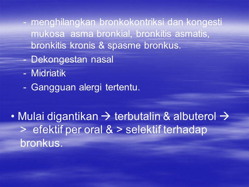 menghilangkan bronkokontriksi dan kongesti mukosa asma bronkial, bronkitis asmatis, bronkitis kronis & spasme bronkus.