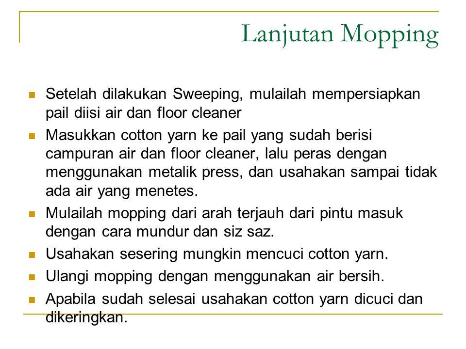Lanjutan Mopping Setelah dilakukan Sweeping, mulailah mempersiapkan pail diisi air dan floor cleaner.