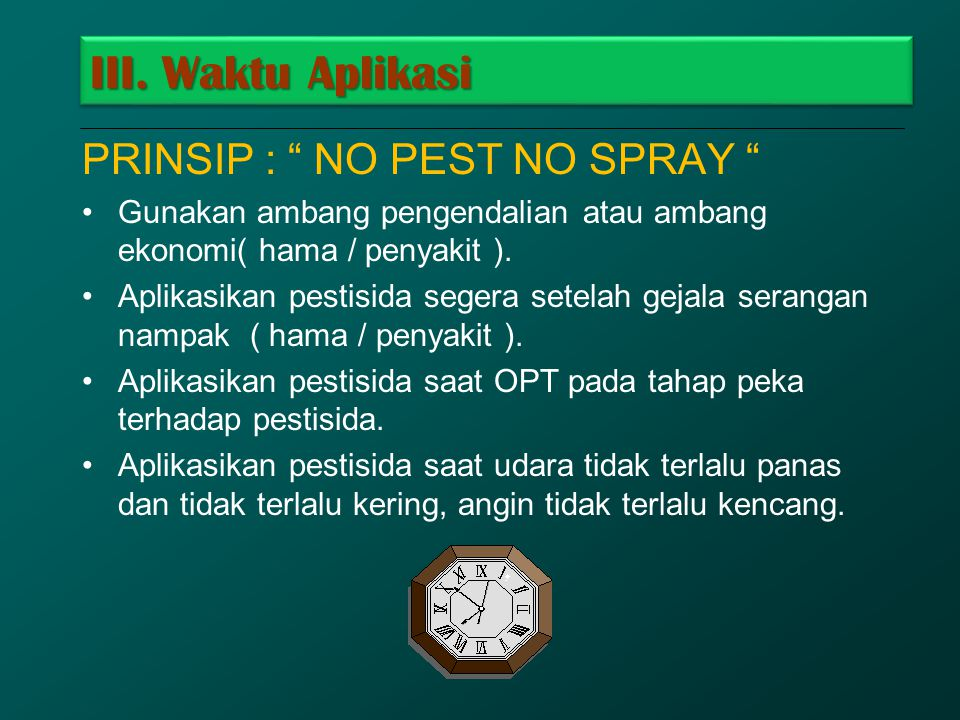 III. Waktu Aplikasi PRINSIP : NO PEST NO SPRAY