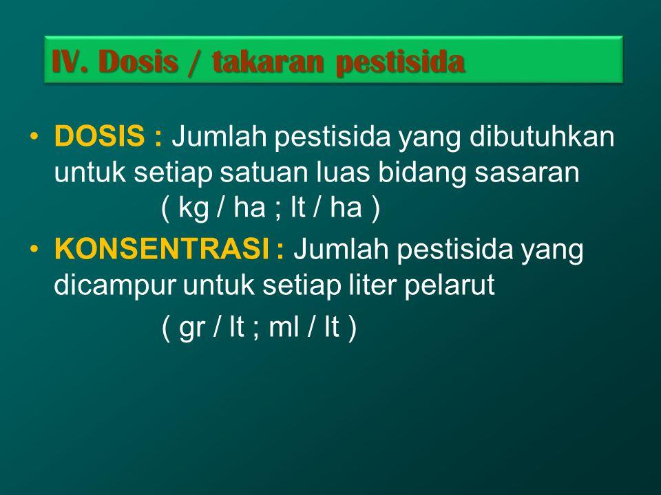 IV. Dosis / takaran pestisida