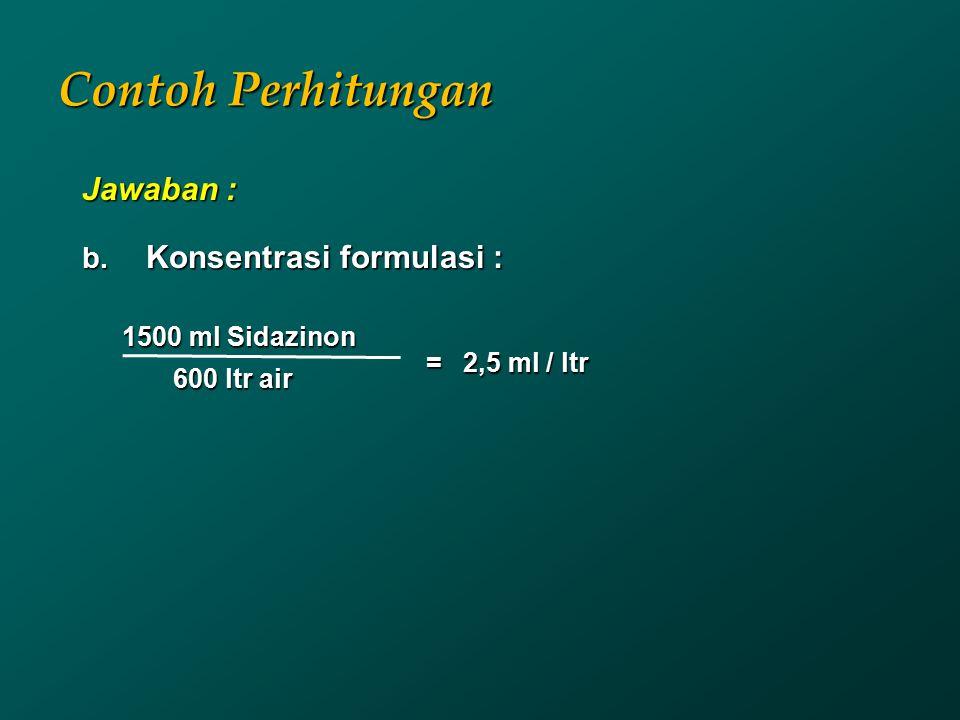 Contoh Perhitungan Jawaban : Konsentrasi formulasi : 1500 ml Sidazinon