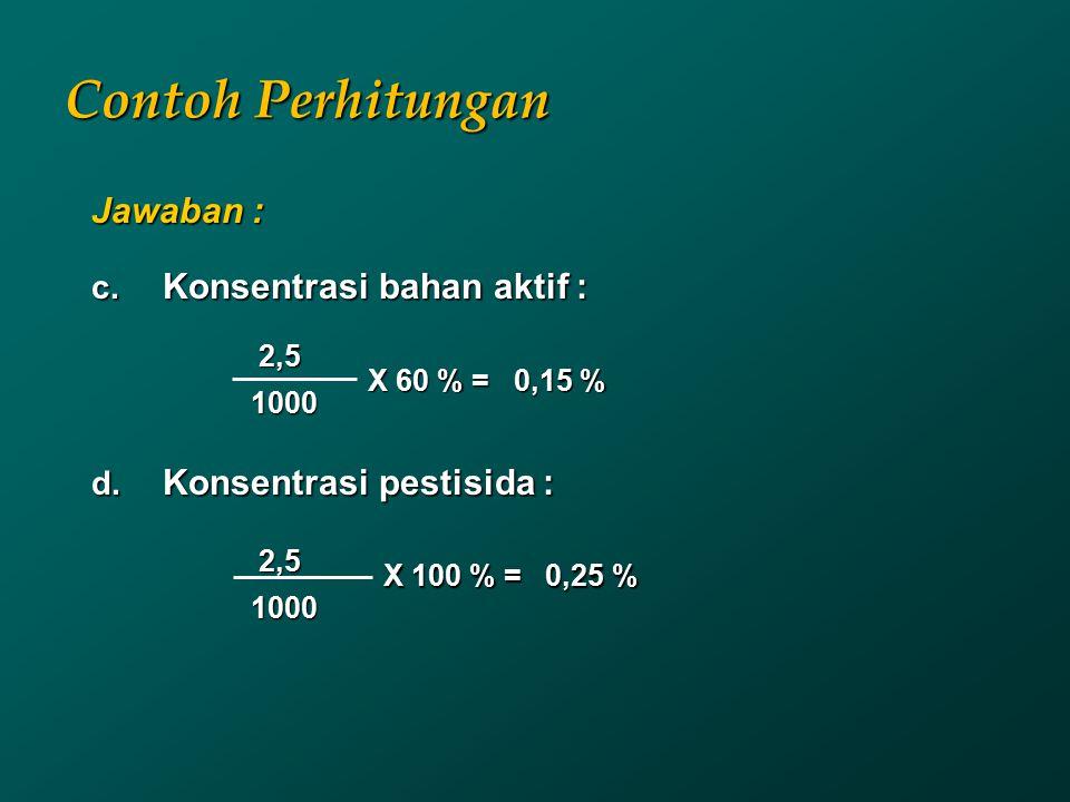 Contoh Perhitungan Jawaban : Konsentrasi bahan aktif :