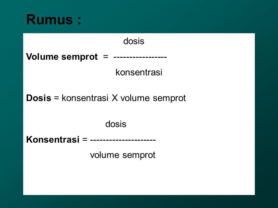 Rumus : dosis Volume semprot = ----------------- konsentrasi
