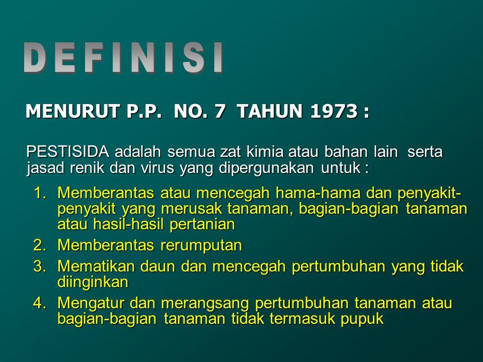 DEFINISI MENURUT P.P. NO. 7 TAHUN 1973 : PESTISIDA adalah semua zat kimia atau bahan lain serta jasad renik dan virus yang dipergunakan untuk :