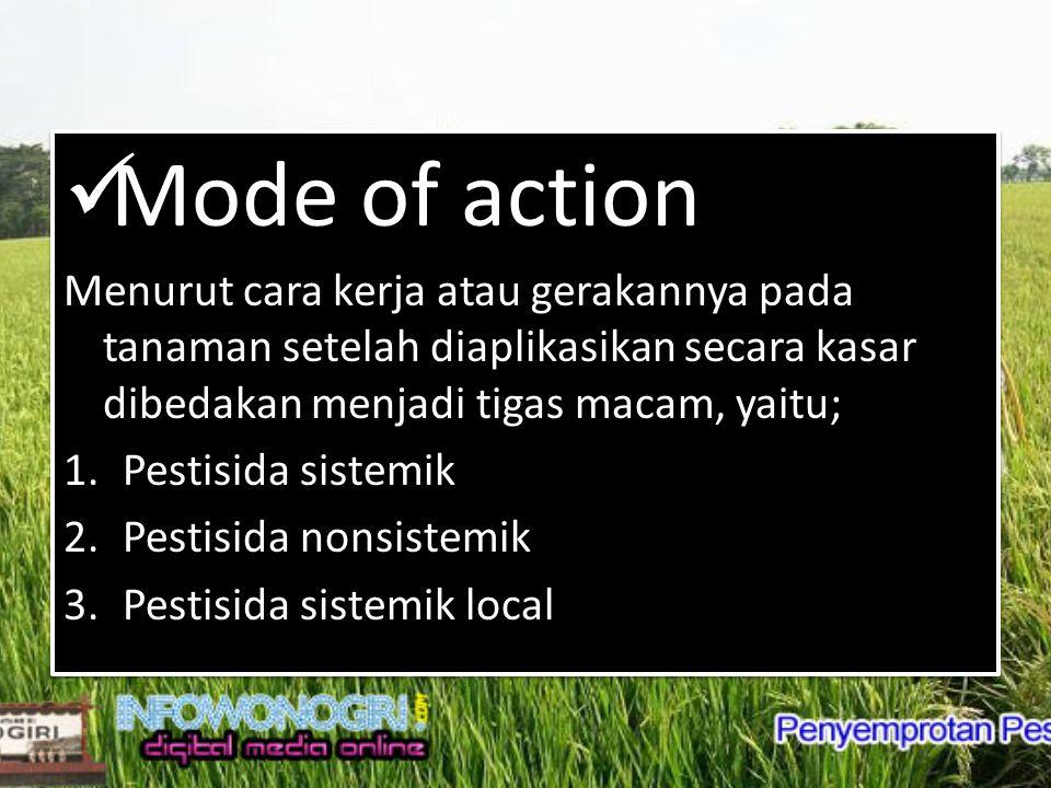 Mode of action Menurut cara kerja atau gerakannya pada tanaman setelah diaplikasikan secara kasar dibedakan menjadi tigas macam, yaitu;