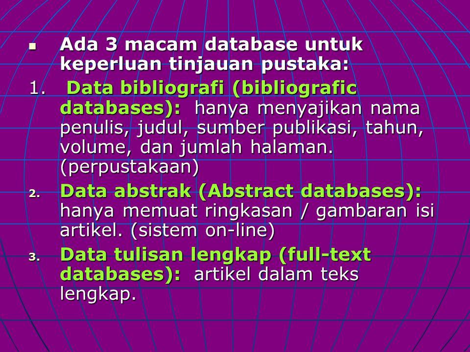 Ada 3 macam database untuk keperluan tinjauan pustaka: