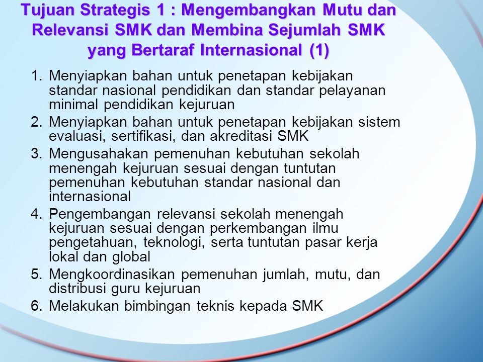 Tujuan Strategis 1 : Mengembangkan Mutu dan Relevansi SMK dan Membina Sejumlah SMK yang Bertaraf Internasional (1)