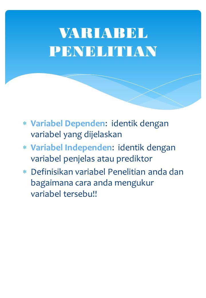 VARIABEL PENELITIAN Variabel Dependen: identik dengan variabel yang dijelaskan.