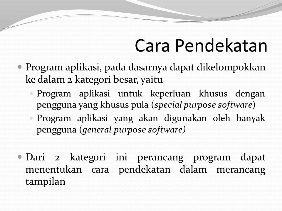 Cara Pendekatan Program aplikasi, pada dasarnya dapat dikelompokkan ke dalam 2 kategori besar, yaitu.