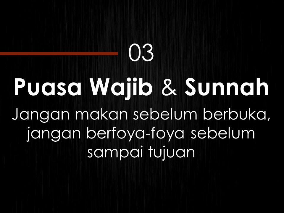 03 Puasa Wajib & Sunnah Jangan makan sebelum berbuka, jangan berfoya-foya sebelum sampai tujuan