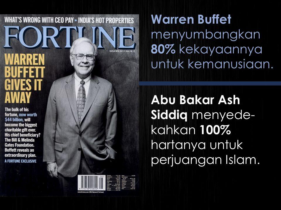 Warren Buffet menyumbangkan 80% kekayaannya untuk kemanusiaan.
