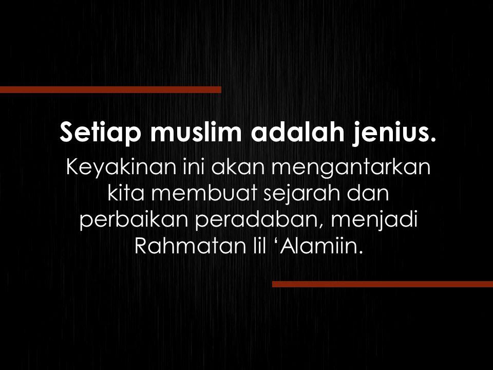 Setiap muslim adalah jenius.