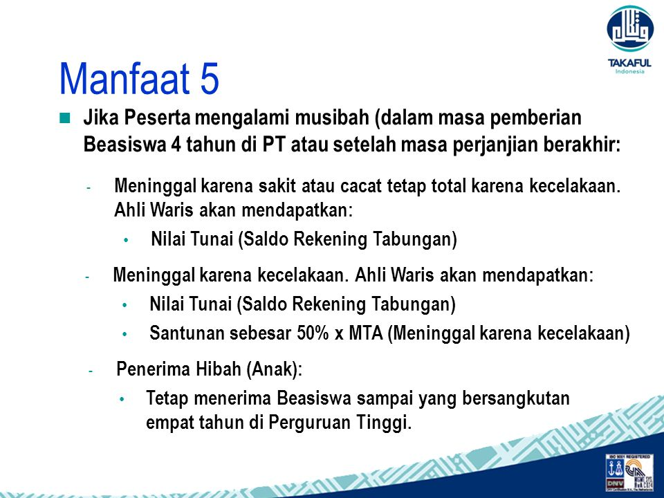 Manfaat 5 Jika Peserta mengalami musibah (dalam masa pemberian Beasiswa 4 tahun di PT atau setelah masa perjanjian berakhir: