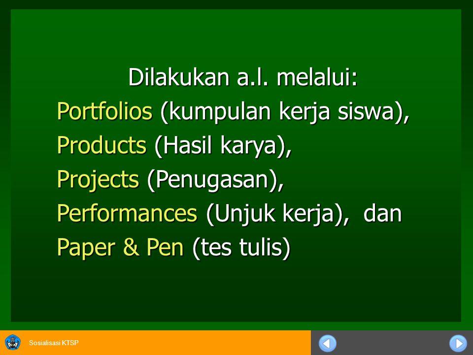 Dilakukan a.l. melalui: Portfolios (kumpulan kerja siswa), Products (Hasil karya), Projects (Penugasan),
