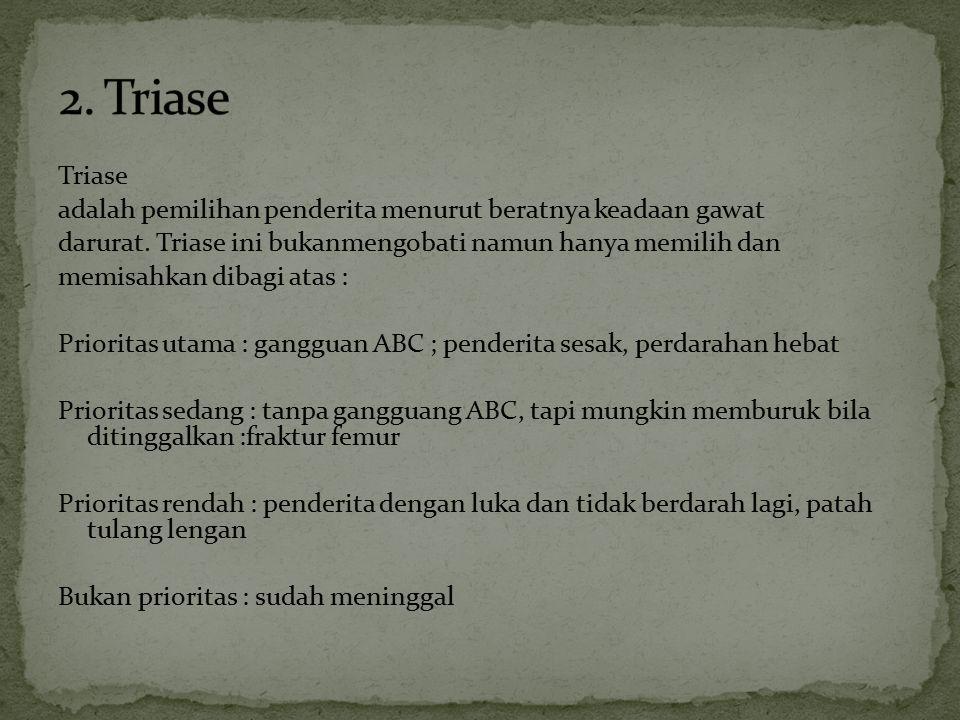 2. Triase Triase. adalah pemilihan penderita menurut beratnya keadaan gawat. darurat. Triase ini bukanmengobati namun hanya memilih dan.