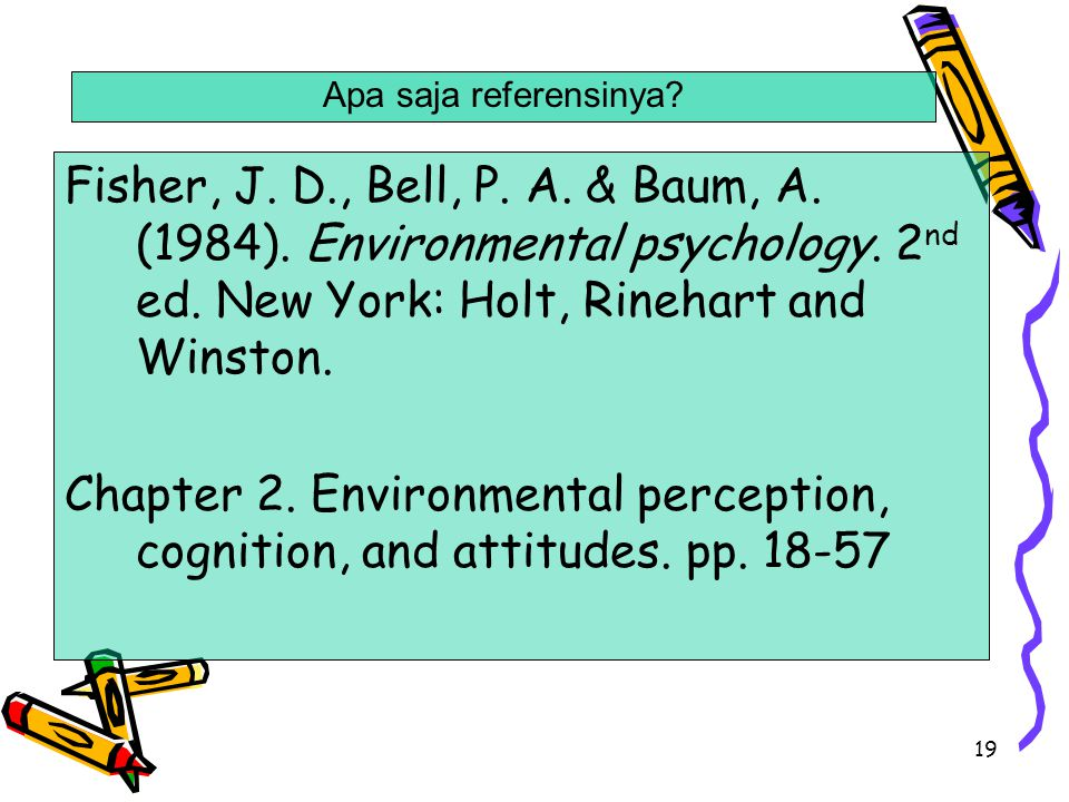 Apa saja referensinya Fisher, J. D., Bell, P. A. & Baum, A. (1984). Environmental psychology. 2nd ed. New York: Holt, Rinehart and Winston.