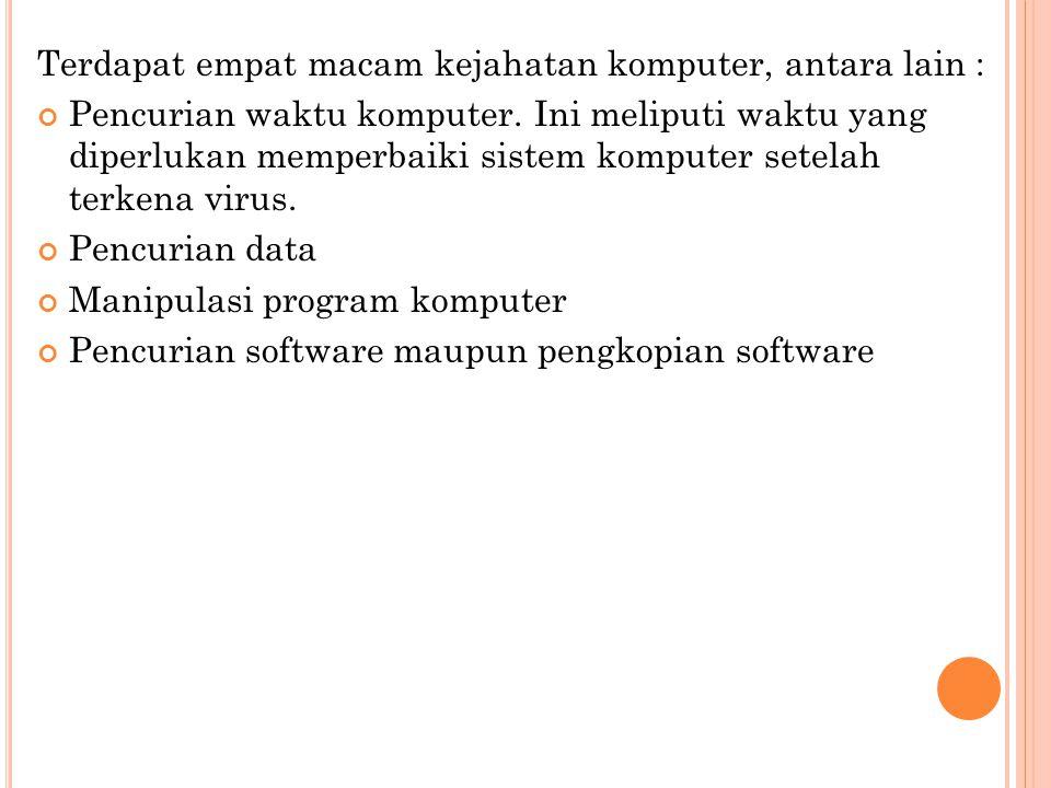 Terdapat empat macam kejahatan komputer, antara lain :