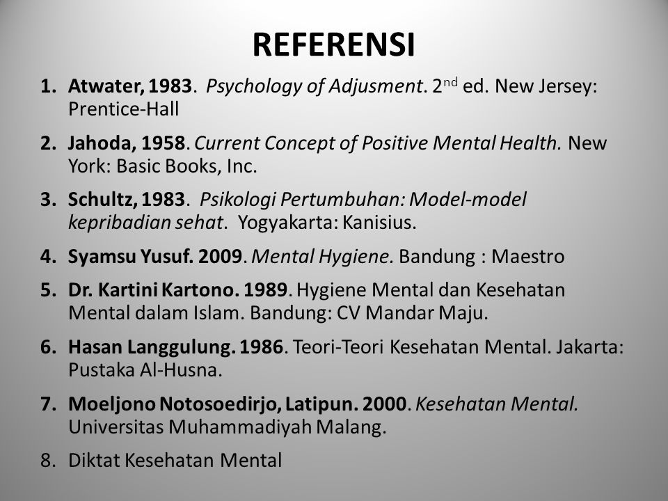 REFERENSI Atwater, 1983. Psychology of Adjusment. 2nd ed. New Jersey: Prentice-Hall.