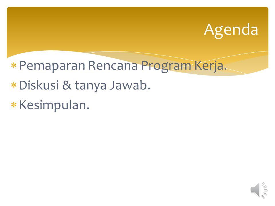 Agenda Pemaparan Rencana Program Kerja. Diskusi & tanya Jawab.