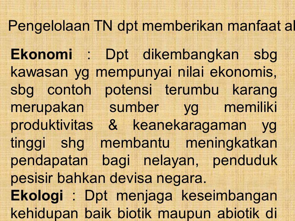 Pengelolaan TN dpt memberikan manfaat al: