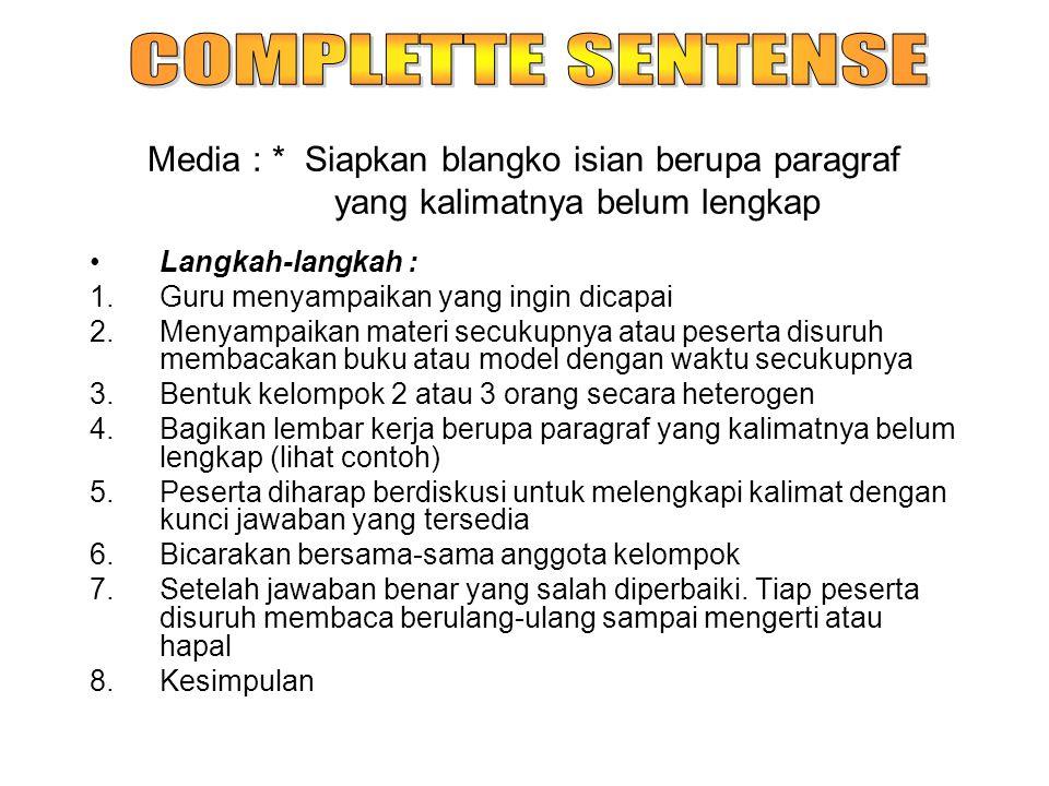COMPLETTE SENTENSE Media : * Siapkan blangko isian berupa paragraf yang kalimatnya belum lengkap.