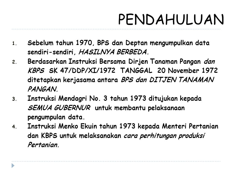 PENDAHULUAN Sebelum tahun 1970, BPS dan Deptan mengumpulkan data sendiri-sendiri, HASILNYA BERBEDA.