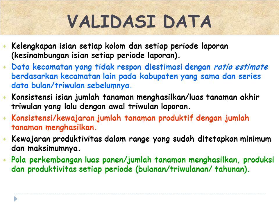 VALIDASI DATA Kelengkapan isian setiap kolom dan setiap periode laporan (kesinambungan isian setiap periode laporan).