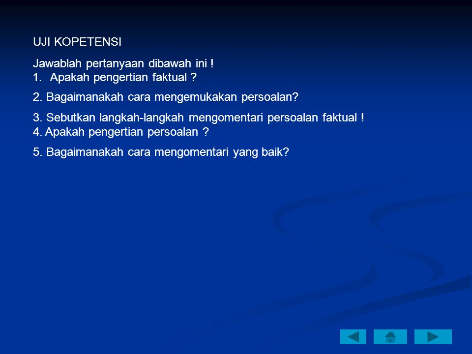 UJI KOPETENSI Jawablah pertanyaan dibawah ini ! Apakah pengertian faktual 2. Bagaimanakah cara mengemukakan persoalan