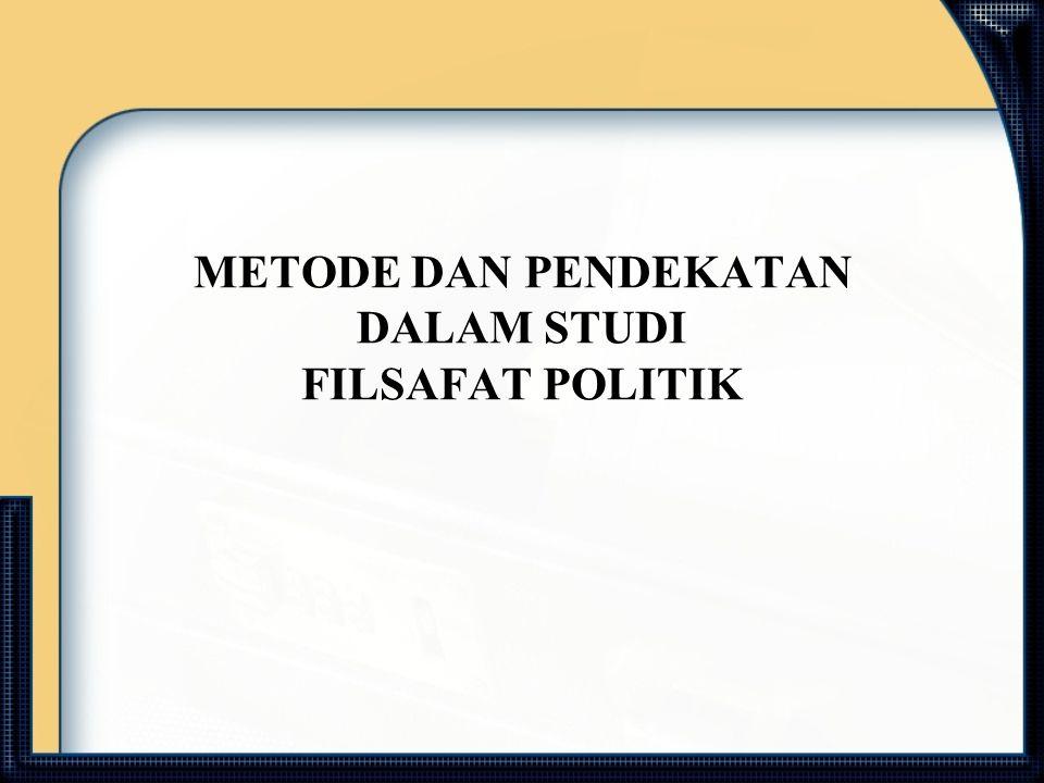 METODE DAN PENDEKATAN DALAM STUDI FILSAFAT POLITIK