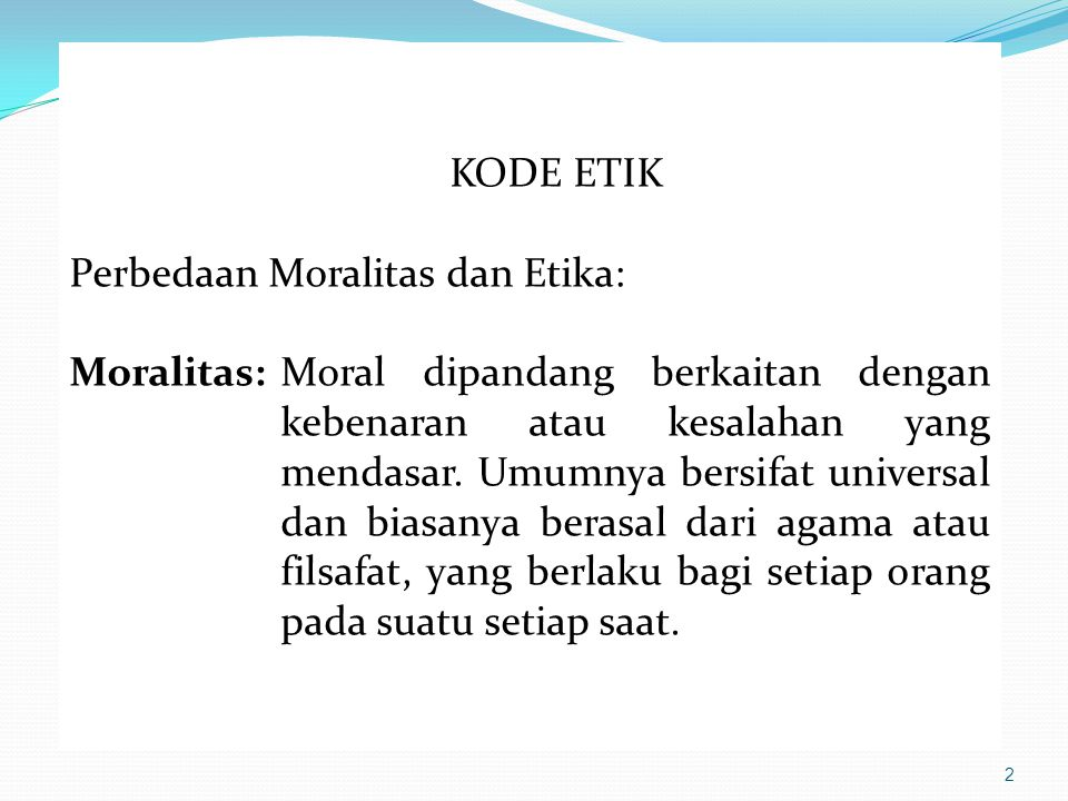 KODE ETIK Perbedaan Moralitas dan Etika: