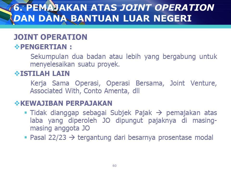 6. PEMAJAKAN ATAS JOINT OPERATION DAN DANA BANTUAN LUAR NEGERI