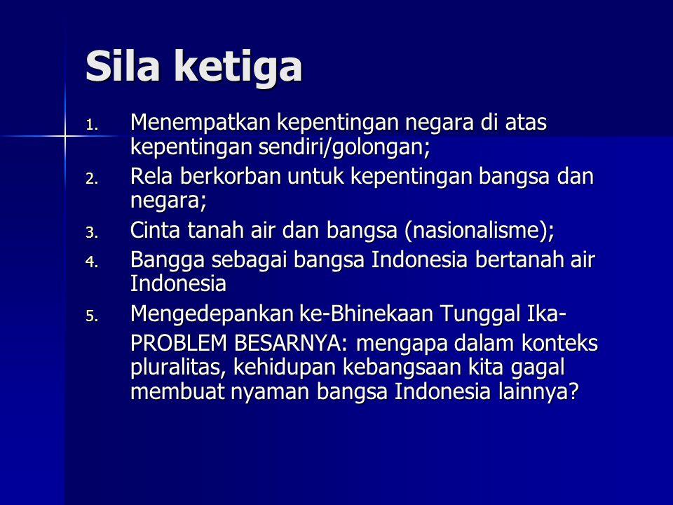 Sila ketiga Menempatkan kepentingan negara di atas kepentingan sendiri/golongan; Rela berkorban untuk kepentingan bangsa dan negara;
