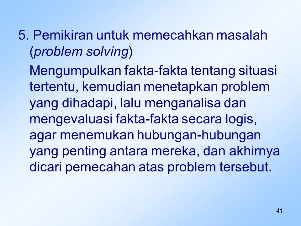 5. Pemikiran untuk memecahkan masalah (problem solving)