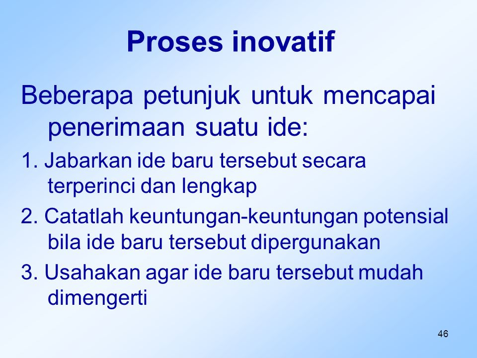 Proses inovatif Beberapa petunjuk untuk mencapai penerimaan suatu ide:
