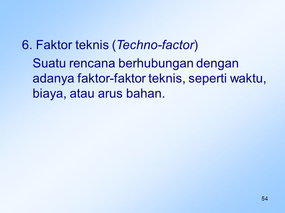 6. Faktor teknis (Techno-factor)