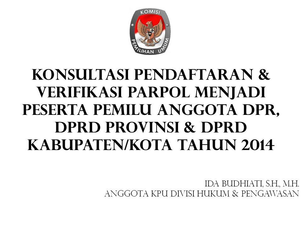 KONSULTASI Pendaftaran & VERIFIKASI Parpol Menjadi Peserta Pemilu Anggota DPR, DPRD Provinsi & DPRD Kabupaten/Kota Tahun 2014
