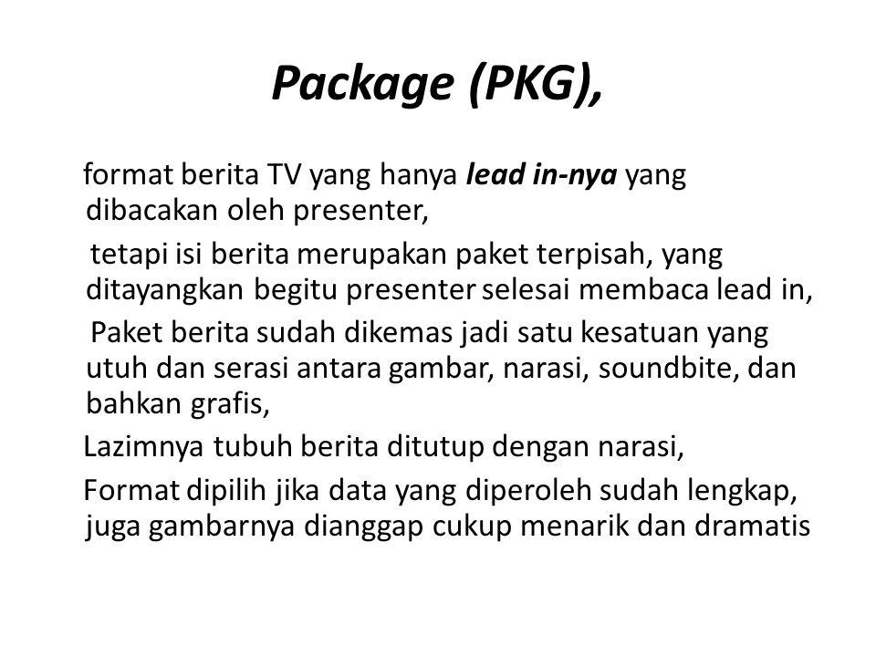 Package (PKG), format berita TV yang hanya lead in-nya yang dibacakan oleh presenter,