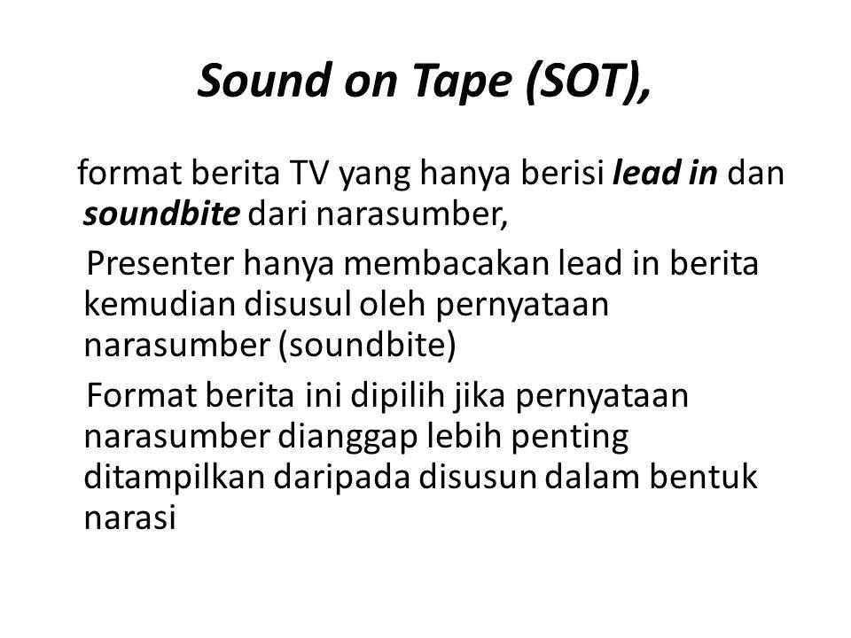 Sound on Tape (SOT), format berita TV yang hanya berisi lead in dan soundbite dari narasumber,