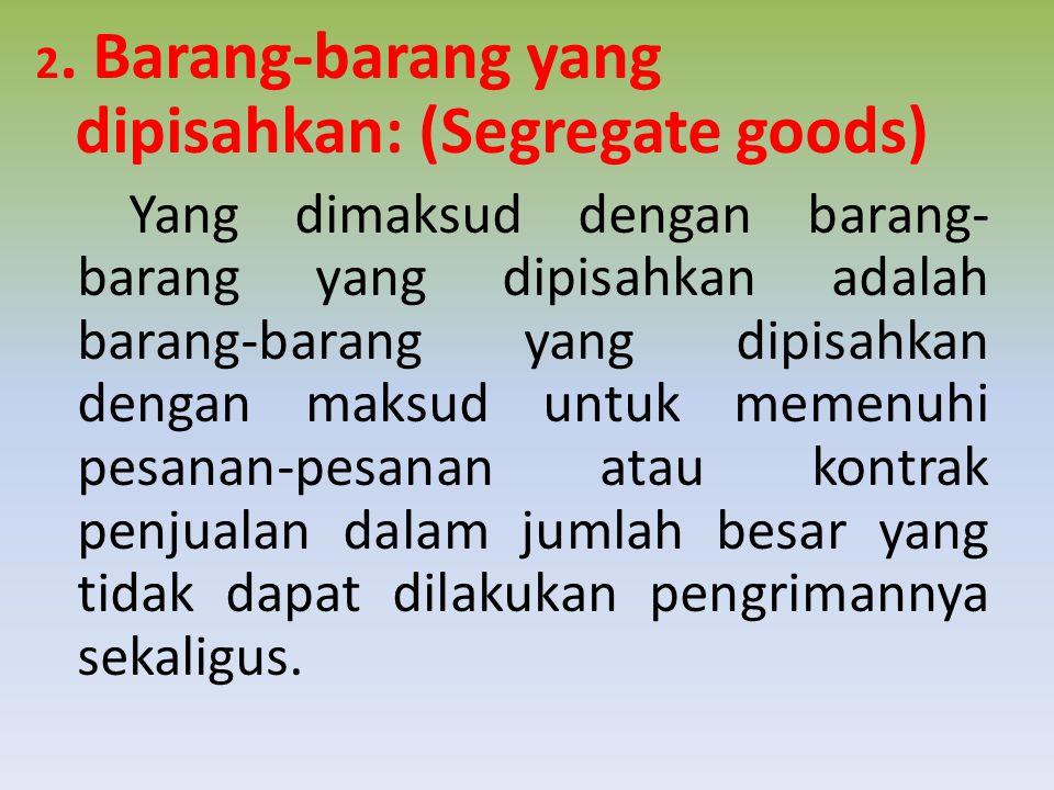 2. Barang-barang yang dipisahkan: (Segregate goods)