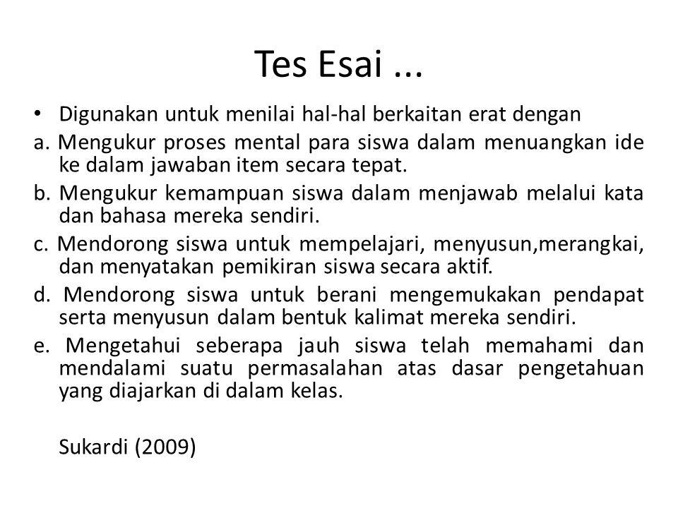 Tes Esai ... Digunakan untuk menilai hal-hal berkaitan erat dengan