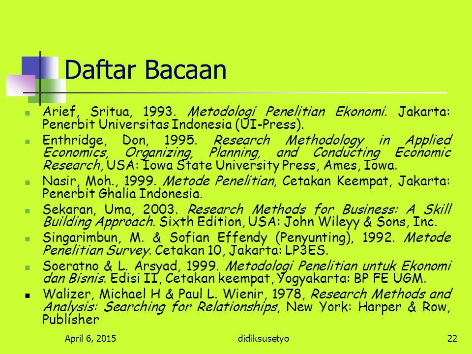 Daftar Bacaan Arief, Sritua, 1993. Metodologi Penelitian Ekonomi. Jakarta: Penerbit Universitas Indonesia (UI-Press).