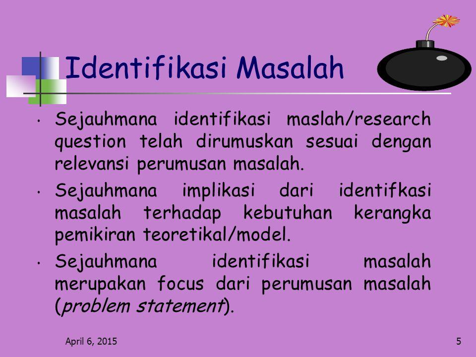 Identifikasi Masalah Sejauhmana identifikasi maslah/research question telah dirumuskan sesuai dengan relevansi perumusan masalah.