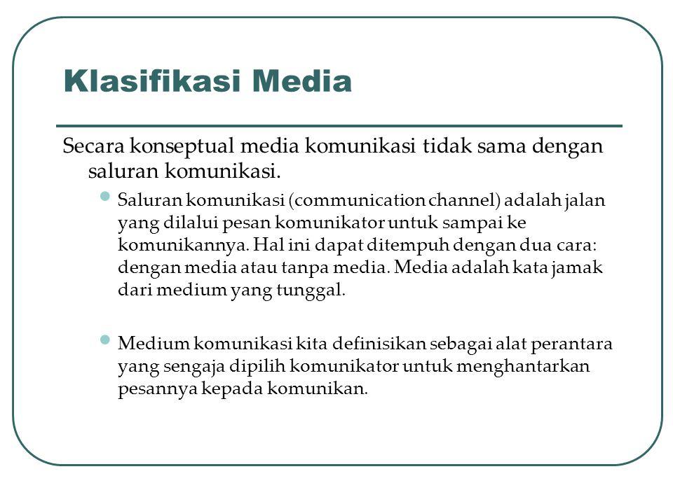 Klasifikasi Media Secara konseptual media komunikasi tidak sama dengan saluran komunikasi.