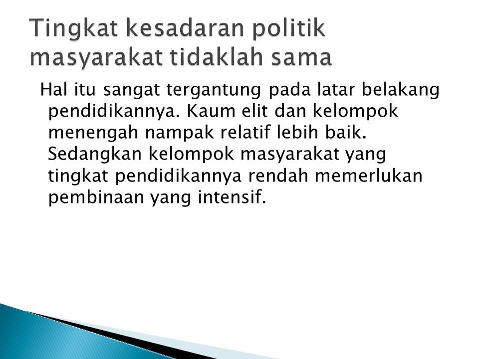 Tingkat kesadaran politik masyarakat tidaklah sama